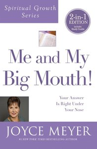 Me and My Big Mouth!: Your Answer is Right Under Your Nose (Joyce Meyer Spiritual Growth Series)