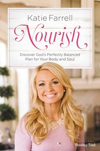 Nourish: Discover Gods Perfectly Balanced Plan For Your Body and Soul