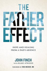 The Father Effect: Hope and Healing From a Dads Absence