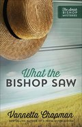 What the Bishop Saw (#01 in Amish Bishop Mysteries Series)