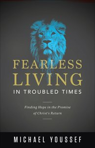 Fearless Living in Troubled Times: Finding Hope in the Promise of Christs Return
