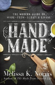 Hand Made: The Modern Womans Guide to Made-From-Scratch Living