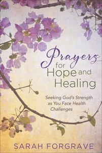 Prayers For Hope and Healing: Seeking Gods Strength as You Face Health Challenges
