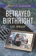 Betrayed Birthright (Love Inspired Suspense Series)