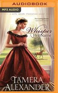 To Whisper Her Name (Unabridged, MP3) (#01 in Belle Meade Plantation Audio Series)