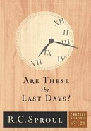 Are These the Last Days? (#20 in Crucial Questions Series)