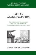 Gods Ambassadors: The Westminster Assembly and the Reformation of the English Pulpit, 1643-1653 (Studies On The Westminster Assembly Series)