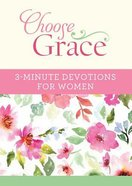 Choose Grace: 3-Minute Devotions For Women (3 Minute Devotions Series)