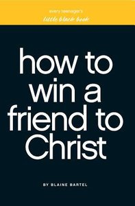 Every Teenagers Little Black Book on How to Win a Friend to Christ