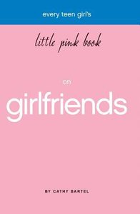 Every Teen Girls Little Pink Book on Girlfriends (Little Pink Book Series)