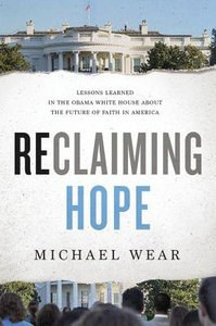 Reclaiming Hope: Lessons Learned in the Obama White House and the Future of Faith in America