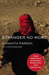 Stranger No More: A Muslim Refugees Story of Harrowing Escape, Miraculous Rescue, and the Quiet Call of Jesus