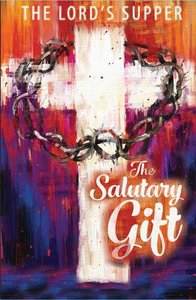 The Salutary Gift: Lent Meditations on the Lords Supper Devotional