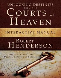 Unlocking Destinies From the Courts of Heaven (Interactive Manual) (#01 in Official Courts Of Heaven Series)