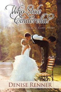 Who Stole Cinderella?: The Art of Happily Ever After