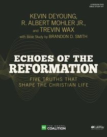 Echoes of the Reformation: Five Truths That Shape the Christian Life (Leader Kit)