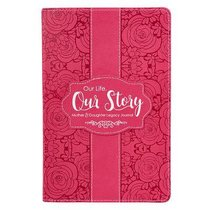 Legacy Journal: Our Life, Our Story, Dark Pink/Floral, Luxleather