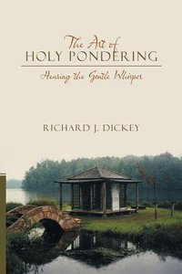 The Art of Holy Pondering: Hearing the Gentle Whisper