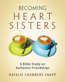 Becoming Heart Sisters: A Bible Study on Authentic Friendships (Participant Workbook)