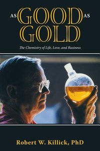 As Good as Gold: The Chemistry of Life, Love, and Business