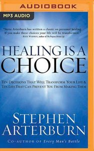 Healing is a Choice:10 Decisions That Will Transform Your Life and 10 Lies That Can Prevent You From Making Them (Abridged, Mp3)