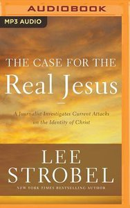 The Case For the Real Jesus: A Journalist Investigates Current Attacks on the Identity of Christ (Unabridged, Mp3)