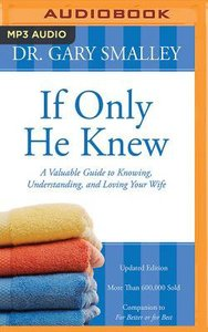 If Only He Knew: A Valuable Guide to Knowing, Understanding, and Loving Your Wife (Unabridged, Mp3)