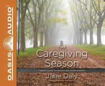The Caregiving Season: Finding Grace to Honor Your Aging Parents (Unabridged, 4 Cds)