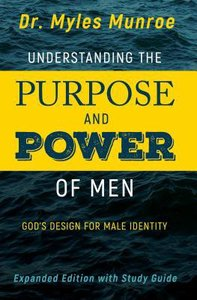 Understanding the Purpose and Power of Men: Gods Design For Male Identity (Expanded Edition With Study Guide)