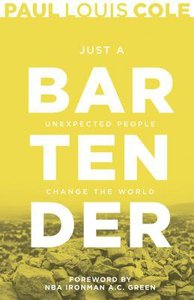 Just a Bartender: Unexpected People Change the World