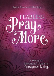 Fear Less, Pray More: A Womans Devotional Guide to Courageous Living