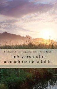 365 Versculos Alentadores De La Biblia: Una Lectura Llena De Esperanza Para Cada Da Del Ao