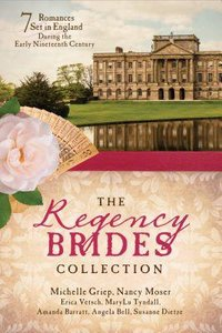 7 in 1: The Regency Brides Collection: Seven Romances Set in England During the Early Nineteenth Century