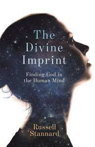 The Divine Imprint: Clues to Gods Existence in the Evolution of the Mind