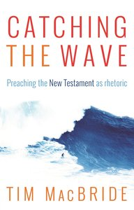 Catching the Wave: Preaching the New Testament as Rhetoric