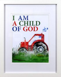 Framed Childrens Print Watercolour Tractor I Am a Child of God
