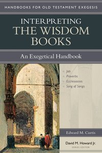 Interpreting the Wisdom Books (Handbooks For Old Testament Exegesis Series)