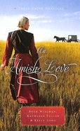 An Amish Love (Three Amish Novellas In One)
