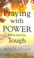 Praying With Power When Life Gets Tough