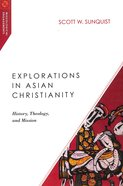 Explorations in Asian Christianity (Missiological Engagements Series)
