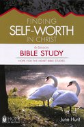 Finding Self-Worth in Christ Bible Study (#05 in Hope For The Heart Bible Study Series)