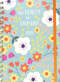 2018 Planner: See Beauty in Each Day 16-Month/Weekly Planner (Floral)