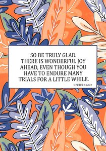 Boxed Cards: So Be Truly Glad, There is Wonderful Joy Ahead, Even Though You Have to Endure Many Trials For a Little While. (1 Peter 1:6)