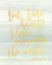 Poster Small: But Take Heart! I Have Overcome the World. (John 16:33)