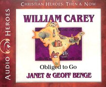 William Carey - Obliged to Go (Unabridged, 5 CDS) (Christian Heroes Then & Now Audio Series)