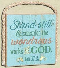 Gone Coastal Plaque: Stand Still (Job 37:14)