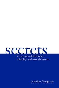 Secrets: A True Story of Addiction, Infidelity, and Second Chances