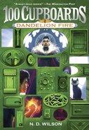 Dandelion Fire (#02 in 100 Cupboards Series)