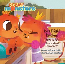 Tora Fright Patches Things Up: A Story About Forgiveness (Prayer Monsters Series)