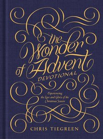 The Wonder of Advent: Experiencing the Love and Glory of the Christmas Season